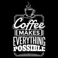 Coffee makes everything possible 1