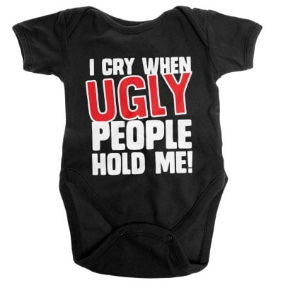 I Cry When Ugly People Hold Me Baby Body